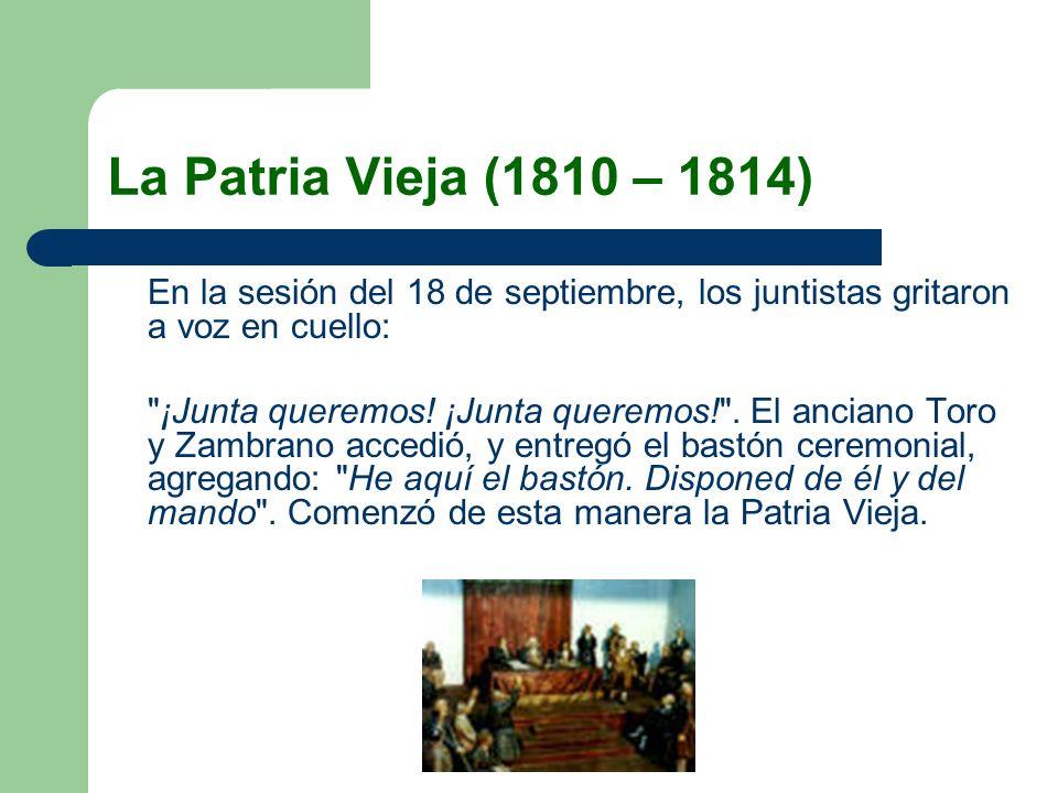 La Patria Vieja (1810 – 1814) En la sesión del 18 de septiembre, los juntistas gritaron a voz en cuello: