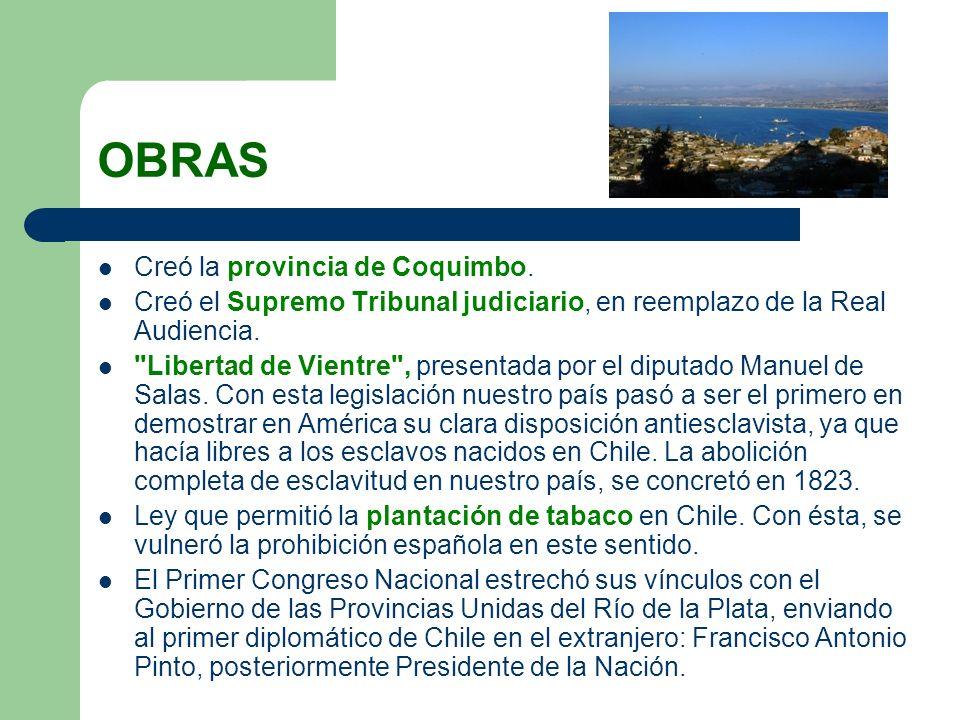 OBRAS Creó la provincia de Coquimbo. Creó el Supremo Tribunal judiciario, en reemplazo de la Real Audiencia.
