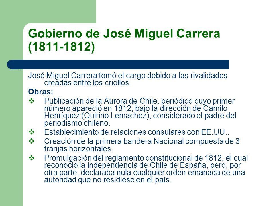 Gobierno de José Miguel Carrera (1811-1812) José Miguel Carrera tomó el cargo debido a las rivalidades creadas entre los criollos. Obras: Publicación