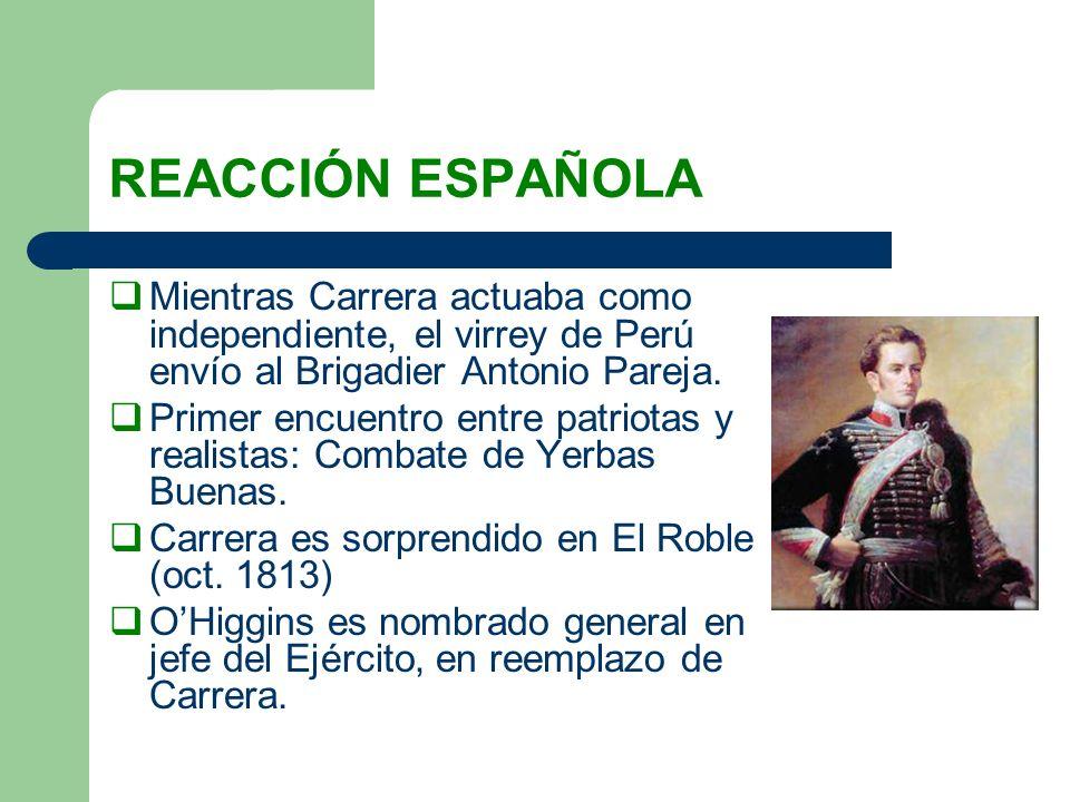 REACCIÓN ESPAÑOLA Mientras Carrera actuaba como independiente, el virrey de Perú envío al Brigadier Antonio Pareja. Primer encuentro entre patriotas y