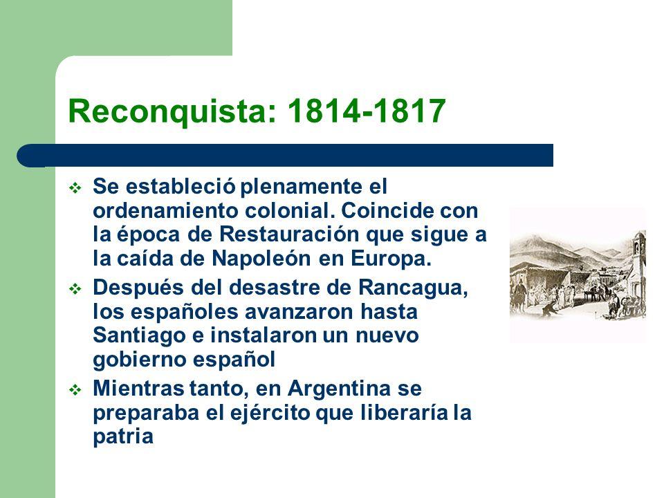 Reconquista: 1814-1817 Se estableció plenamente el ordenamiento colonial. Coincide con la época de Restauración que sigue a la caída de Napoleón en Eu