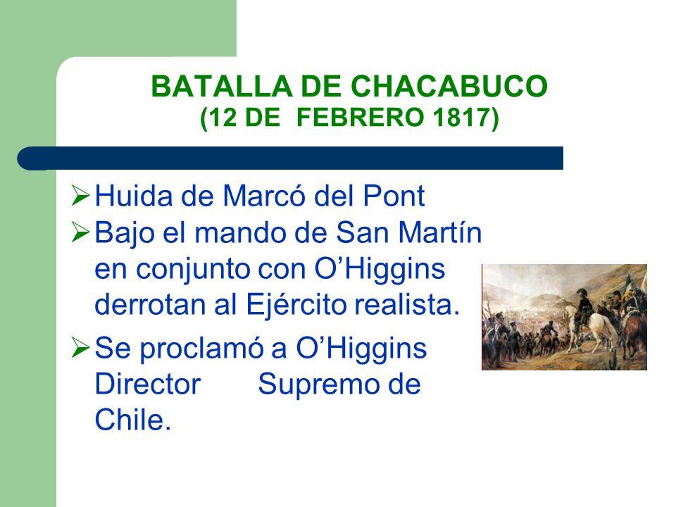 BATALLA DE CHACABUCO (12 DE FEBRERO 1817) Huida de Marcó del Pont Bajo el mando de San Martín en conjunto con OHiggins derrotan al Ejército realista.
