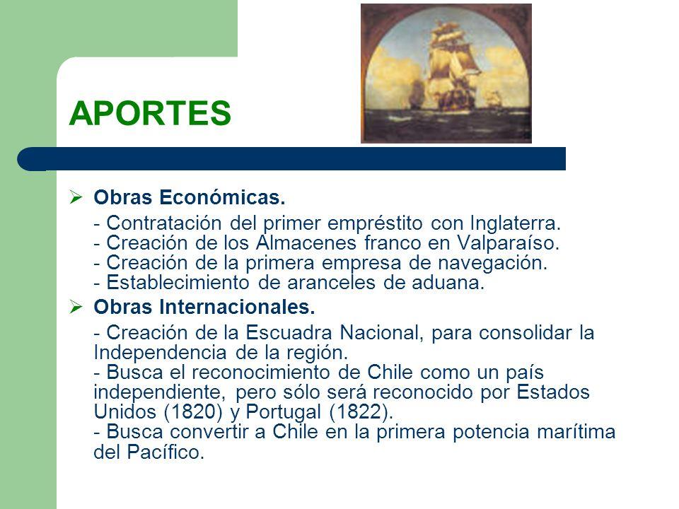 APORTES Obras Económicas. - Contratación del primer empréstito con Inglaterra. - Creación de los Almacenes franco en Valparaíso. - Creación de la prim