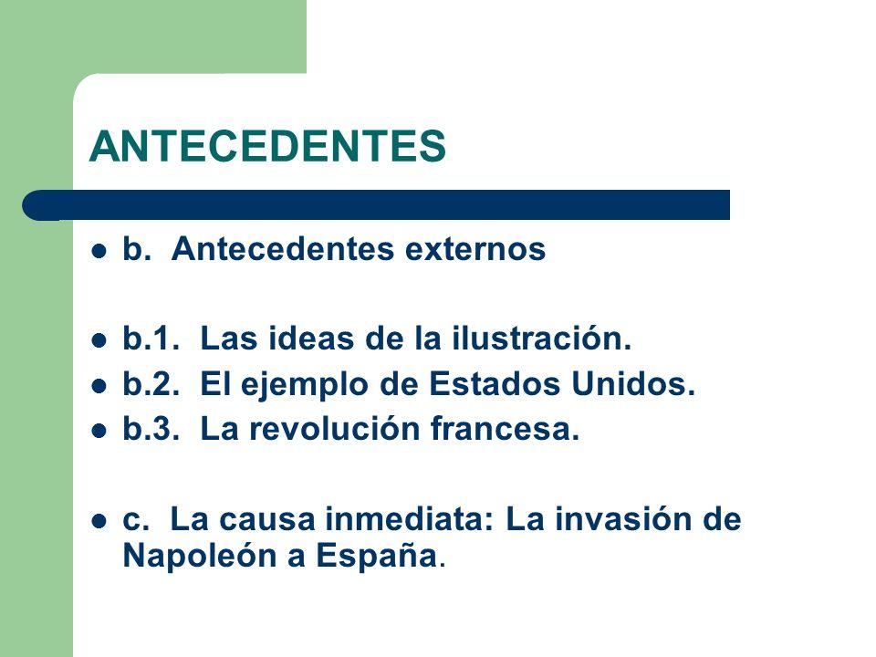 ANTECEDENTES b. Antecedentes externos b.1. Las ideas de la ilustración. b.2. El ejemplo de Estados Unidos. b.3. La revolución francesa. c. La causa in