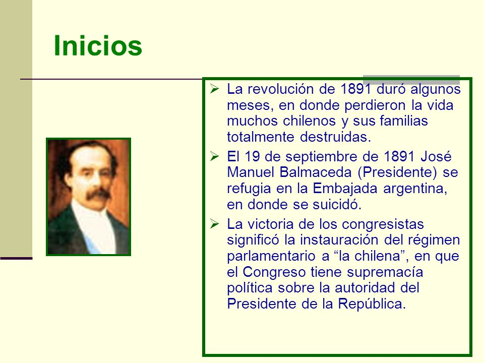 Inicios La revolución de 1891 duró algunos meses, en donde perdieron la vida muchos chilenos y sus familias totalmente destruidas. El 19 de septiembre