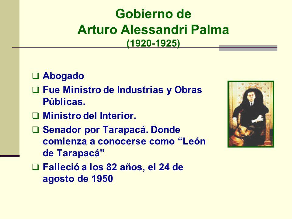Gobierno de Arturo Alessandri Palma (1920-1925) Abogado Fue Ministro de Industrias y Obras Públicas. Ministro del Interior. Senador por Tarapacá. Dond
