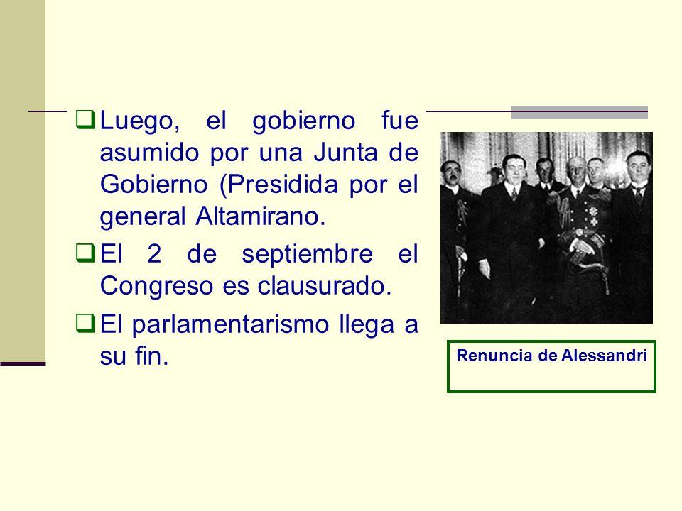 Luego, el gobierno fue asumido por una Junta de Gobierno (Presidida por el general Altamirano. El 2 de septiembre el Congreso es clausurado. El parlam