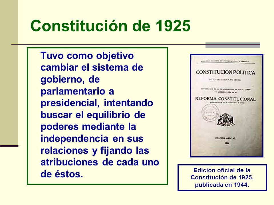 Constitución de 1925 Tuvo como objetivo cambiar el sistema de gobierno, de parlamentario a presidencial, intentando buscar el equilibrio de poderes me