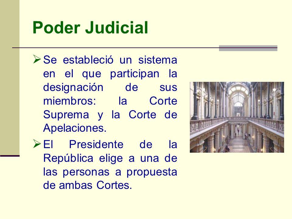 Poder Judicial Se estableció un sistema en el que participan la designación de sus miembros: la Corte Suprema y la Corte de Apelaciones. El Presidente