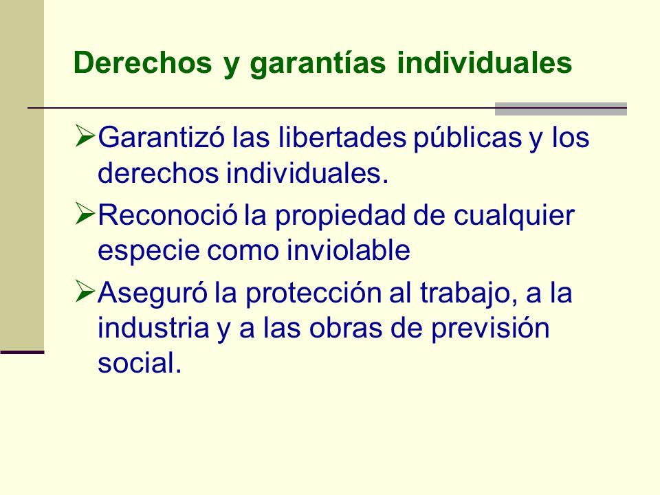 Derechos y garantías individuales Garantizó las libertades públicas y los derechos individuales. Reconoció la propiedad de cualquier especie como invi
