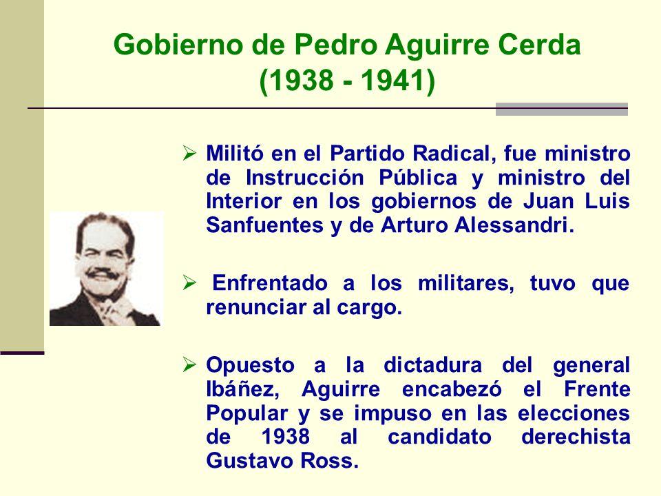 Gobierno de Pedro Aguirre Cerda (1938 - 1941) Militó en el Partido Radical, fue ministro de Instrucción Pública y ministro del Interior en los gobiern