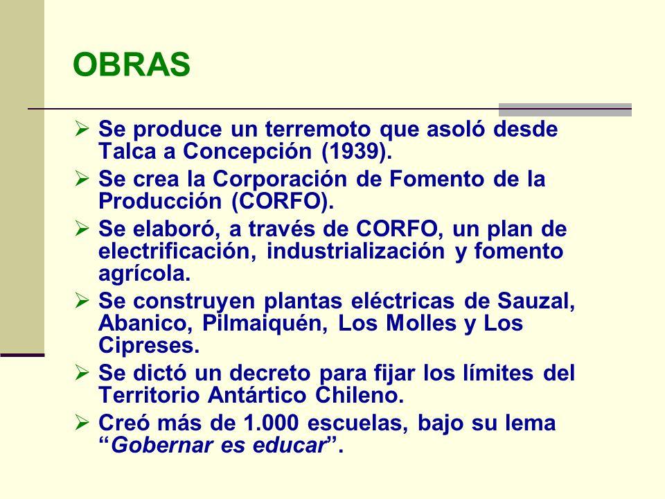 Se produce un terremoto que asoló desde Talca a Concepción (1939). Se crea la Corporación de Fomento de la Producción (CORFO). Se elaboró, a través de