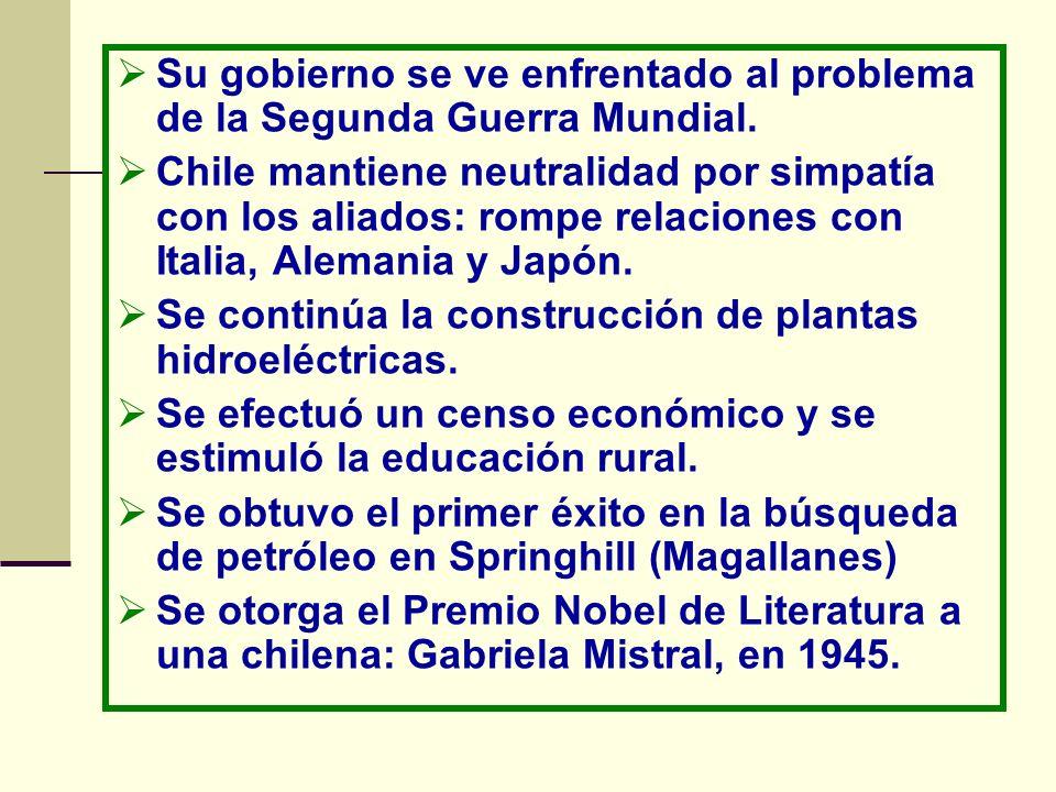Su gobierno se ve enfrentado al problema de la Segunda Guerra Mundial. Chile mantiene neutralidad por simpatía con los aliados: rompe relaciones con I