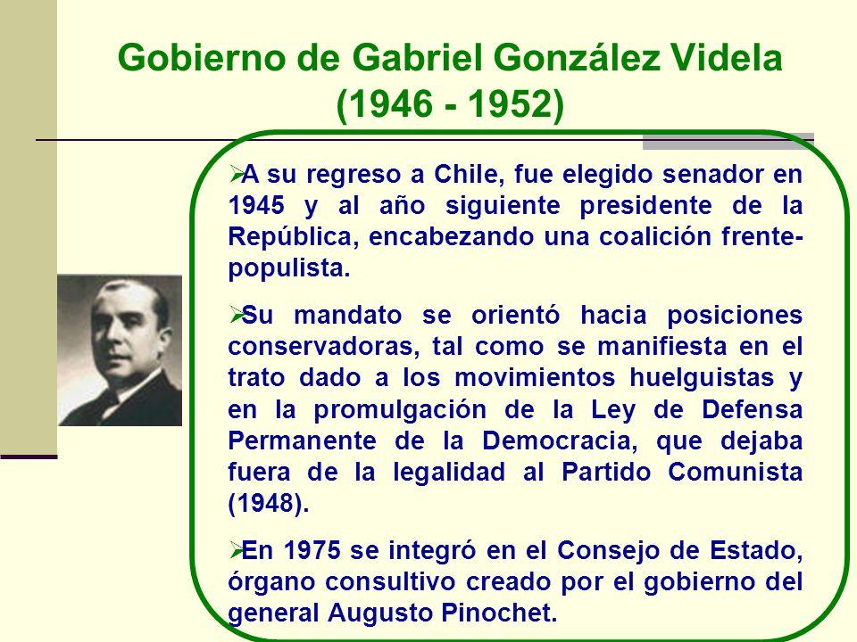 Gobierno de Gabriel González Videla (1946 - 1952) A su regreso a Chile, fue elegido senador en 1945 y al año siguiente presidente de la República, enc