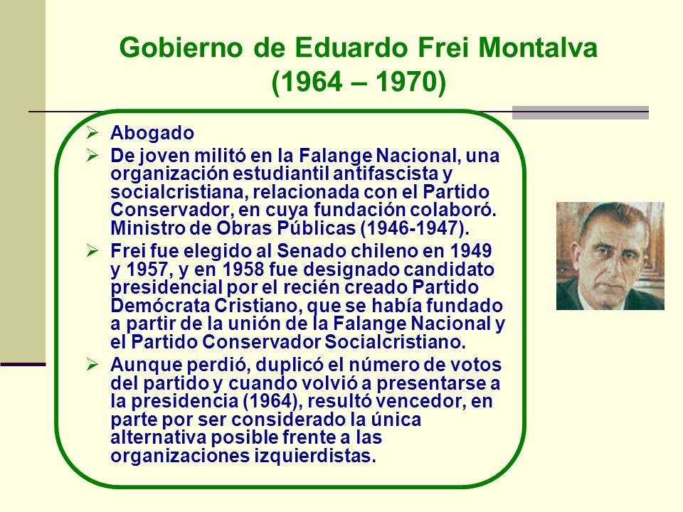 Gobierno de Eduardo Frei Montalva (1964 – 1970) Abogado De joven militó en la Falange Nacional, una organización estudiantil antifascista y socialcris