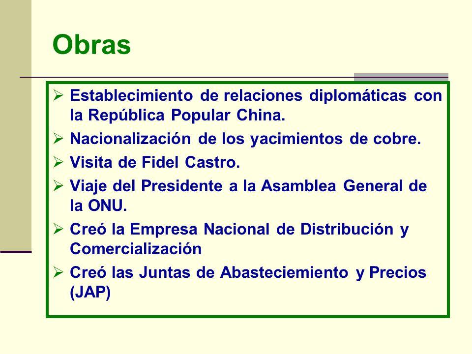 Obras Establecimiento de relaciones diplomáticas con la República Popular China. Nacionalización de los yacimientos de cobre. Visita de Fidel Castro.