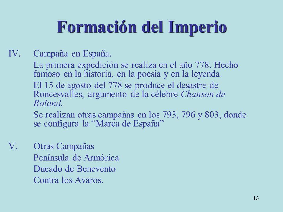 13 IV.Campaña en España. La primera expedición se realiza en el año 778. Hecho famoso en la historia, en la poesía y en la leyenda. El 15 de agosto de