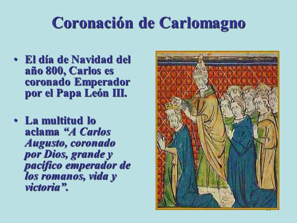 15 Coronación de Carlomagno El día de Navidad del año 800, Carlos es coronado Emperador por el Papa León III.El día de Navidad del año 800, Carlos es