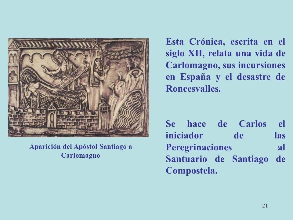 21 Aparición del Apóstol Santiago a Carlomagno Esta Crónica, escrita en el siglo XII, relata una vida de Carlomagno, sus incursiones en España y el desastre de Roncesvalles.