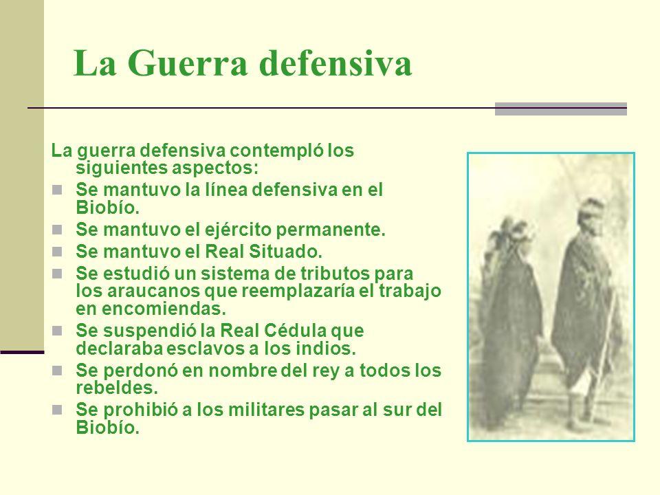La Guerra defensiva La guerra defensiva contempló los siguientes aspectos: Se mantuvo la línea defensiva en el Biobío. Se mantuvo el ejército permanen