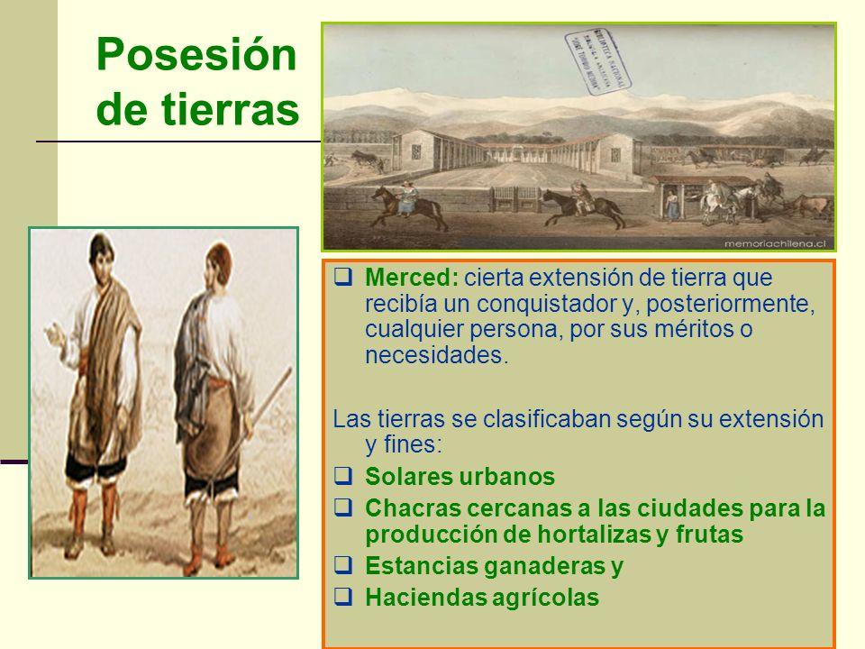 Posesión de tierras Merced: cierta extensión de tierra que recibía un conquistador y, posteriormente, cualquier persona, por sus méritos o necesidades