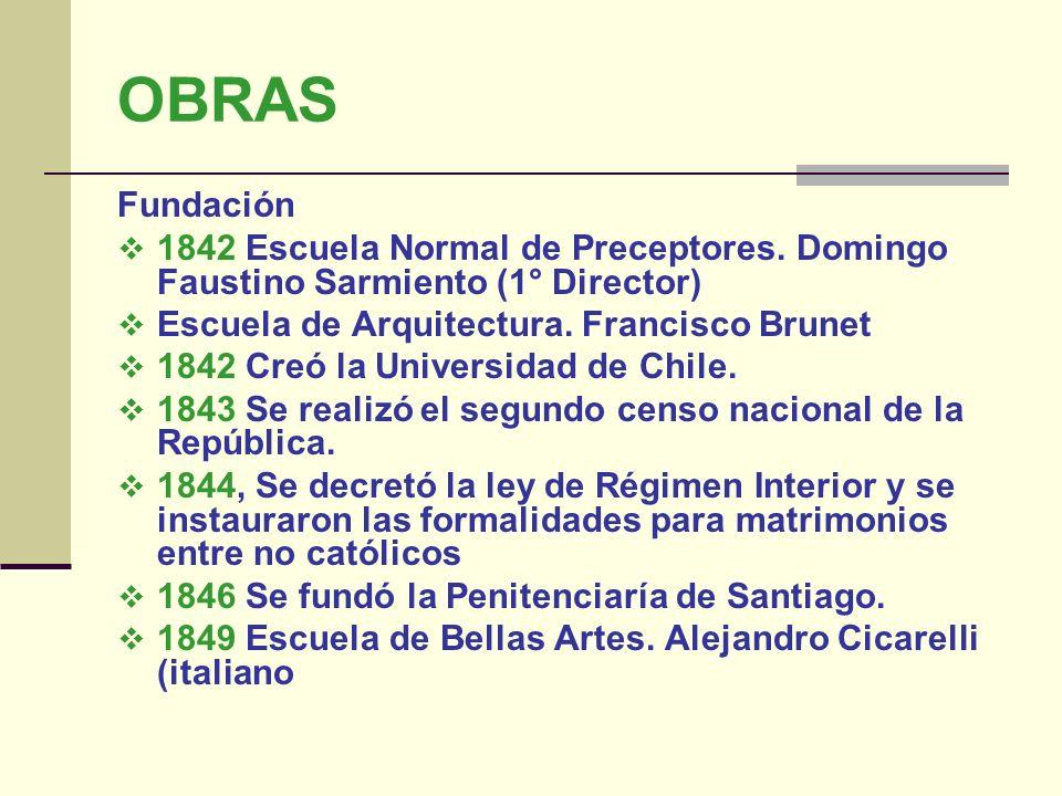 OBRAS Fundación 1842 Escuela Normal de Preceptores. Domingo Faustino Sarmiento (1° Director) Escuela de Arquitectura. Francisco Brunet 1842 Creó la Un