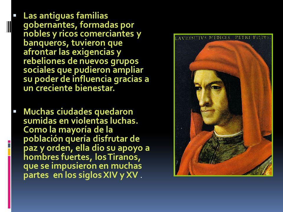 Las antiguas familias gobernantes, formadas por nobles y ricos comerciantes y banqueros, tuvieron que afrontar las exigencias y rebeliones de nuevos g