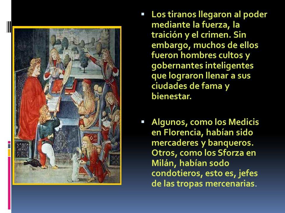 Los tiranos llegaron al poder mediante la fuerza, la traición y el crimen. Sin embargo, muchos de ellos fueron hombres cultos y gobernantes inteligent