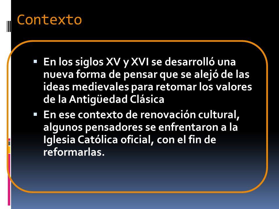 Contexto En los siglos XV y XVI se desarrolló una nueva forma de pensar que se alejó de las ideas medievales para retomar los valores de la Antigüedad