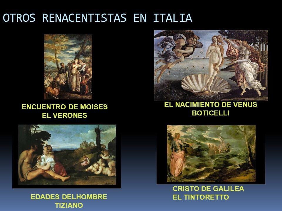 OTROS RENACENTISTAS EN ITALIA ENCUENTRO DE MOISES EL VERONES EL NACIMIENTO DE VENUS BOTICELLI EDADES DELHOMBRE TIZIANO CRISTO DE GALILEA EL TINTORETTO