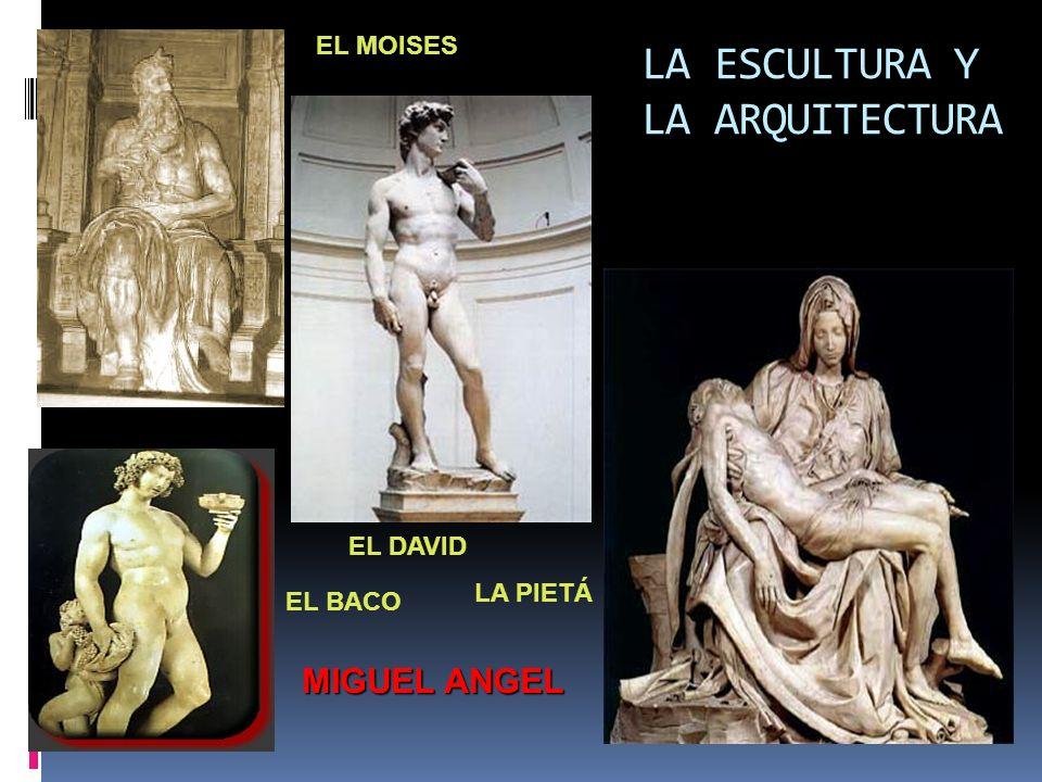 LA ESCULTURA Y LA ARQUITECTURA EL MOISES EL DAVID EL BACO LA PIETÁ MIGUEL ANGEL