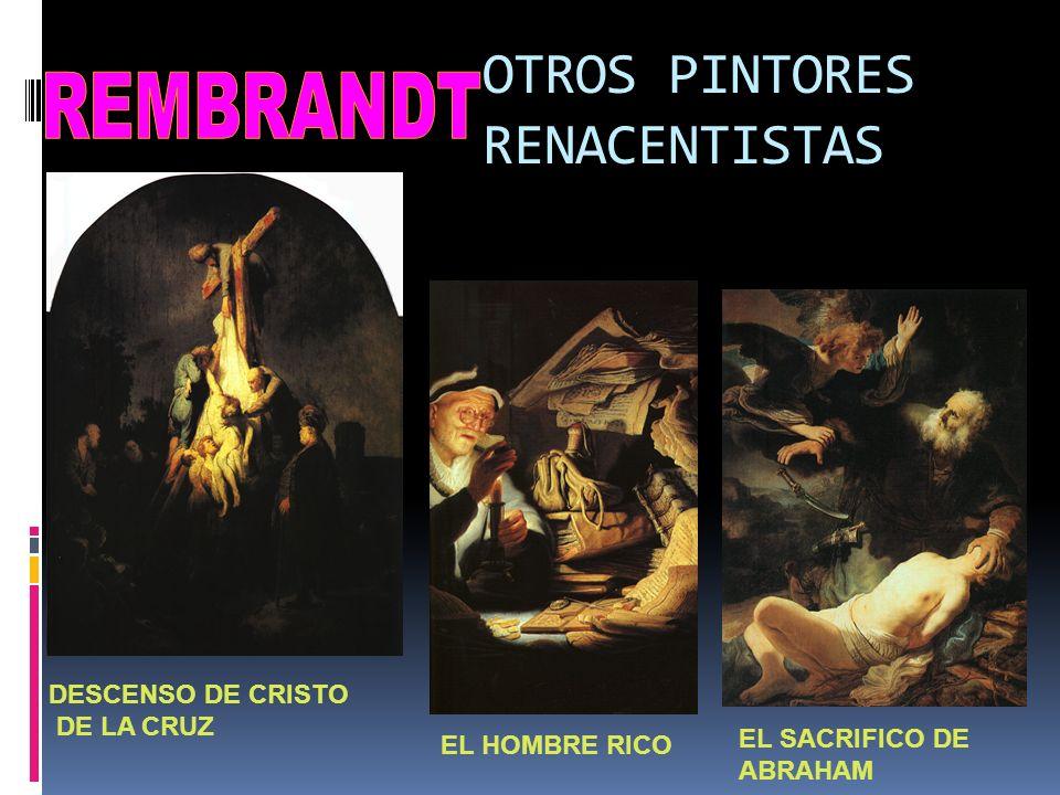 OTROS PINTORES RENACENTISTAS DESCENSO DE CRISTO DE LA CRUZ EL HOMBRE RICO EL SACRIFICO DE ABRAHAM