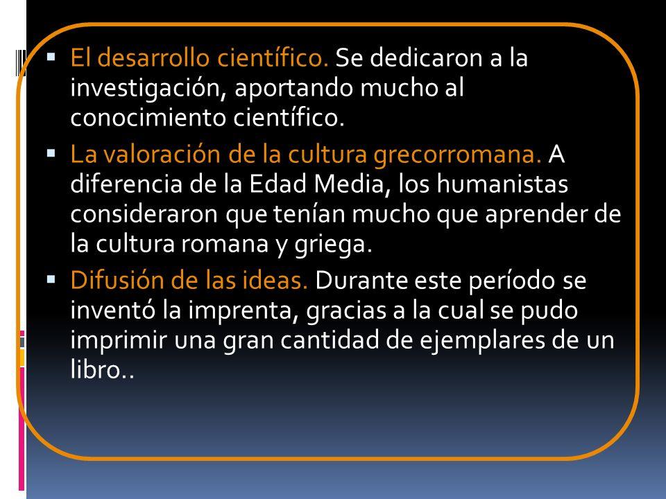 El desarrollo científico. Se dedicaron a la investigación, aportando mucho al conocimiento científico. La valoración de la cultura grecorromana. A dif