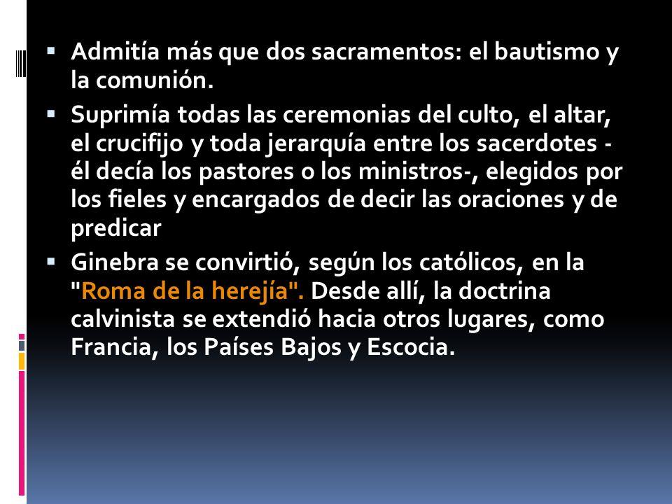 Admitía más que dos sacramentos: el bautismo y la comunión. Suprimía todas las ceremonias del culto, el altar, el crucifijo y toda jerarquía entre los