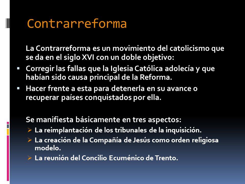 Contrarreforma La Contrarreforma es un movimiento del catolicismo que se da en el siglo XVI con un doble objetivo: Corregir las fallas que la Iglesia