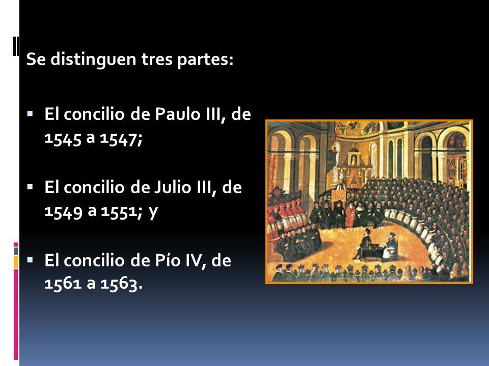 Se distinguen tres partes: El concilio de Paulo III, de 1545 a 1547; El concilio de Julio III, de 1549 a 1551; y El concilio de Pío IV, de 1561 a 1563