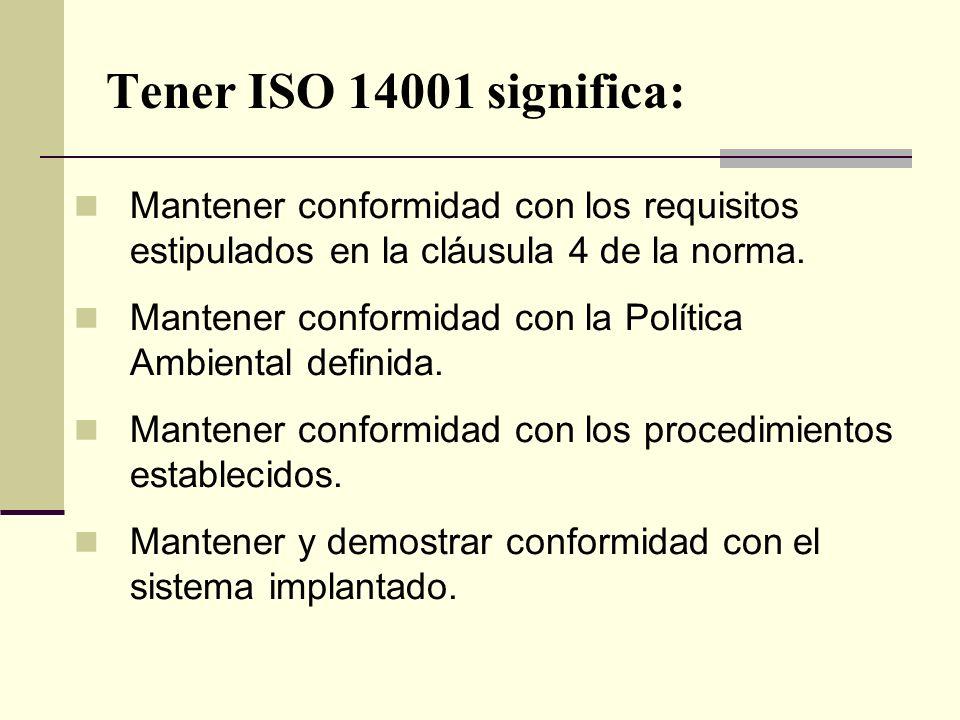 Tener ISO 14001 significa: Mantener conformidad con los requisitos estipulados en la cláusula 4 de la norma. Mantener conformidad con la Política Ambi