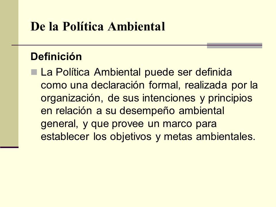 De la Política Ambiental Definición La Política Ambiental puede ser definida como una declaración formal, realizada por la organización, de sus intenc