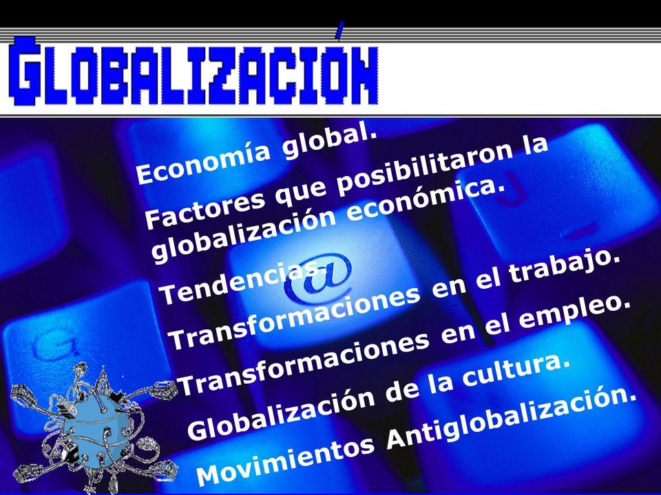 Prof. Claudia López Economía global. Factores que posibilitaron la globalización económica. Tendencias. Transformaciones en el trabajo. Transformacion