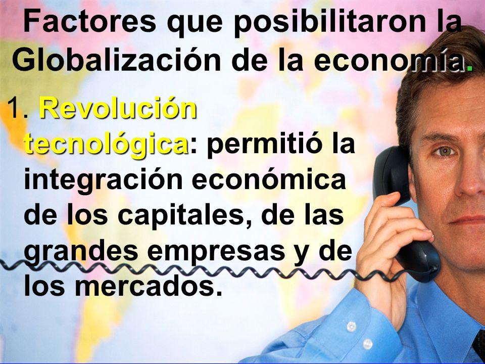 economía. Factores que posibilitaron la Globalización de la economía. Revolución tecnológica 1. Revolución tecnológica: permitió la integración económ