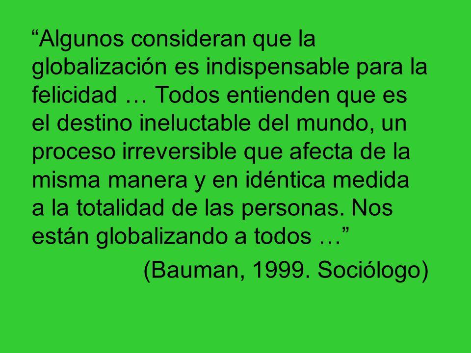 Convertida en ideología, en pensamiento único, la globalización –proceso histórico- se ha vuelto globalismo, o sea imposición de la unificación de los mercados … (García Canclini, 1999.