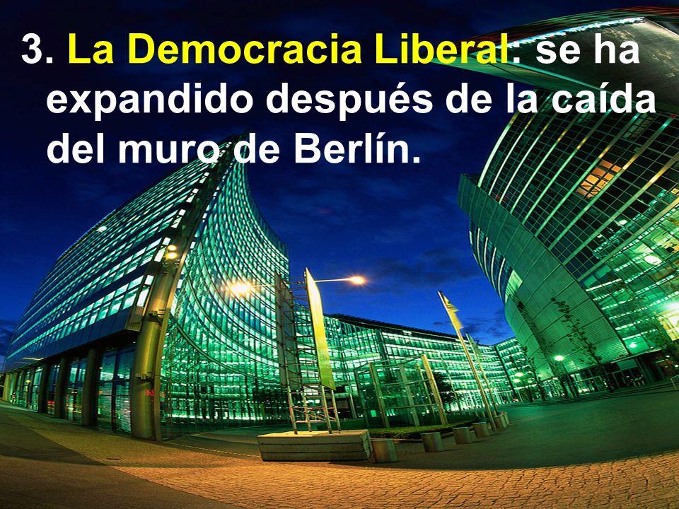 3. La Democracia Liberal: se ha expandido después de la caída del muro de Berlín.