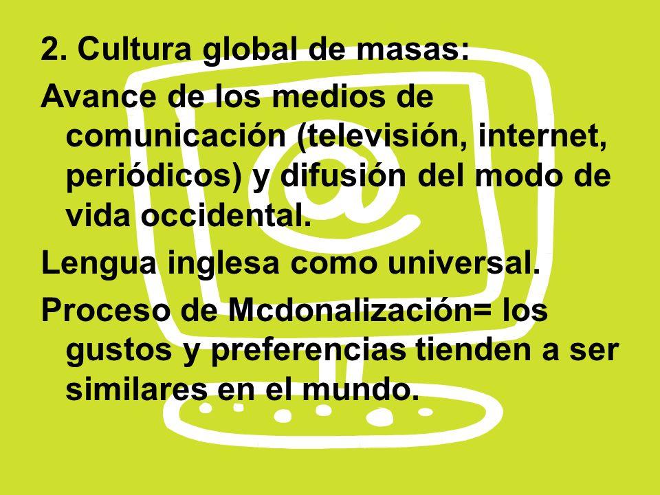 2. Cultura global de masas: Avance de los medios de comunicación (televisión, internet, periódicos) y difusión del modo de vida occidental. Lengua ing
