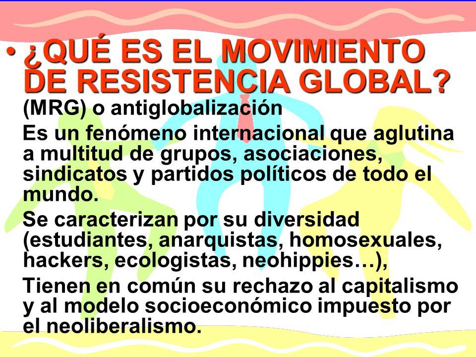 ¿QUÉ ES EL MOVIMIENTO DE RESISTENCIA GLOBAL?¿QUÉ ES EL MOVIMIENTO DE RESISTENCIA GLOBAL? (MRG) o antiglobalización Es un fenómeno internacional que ag