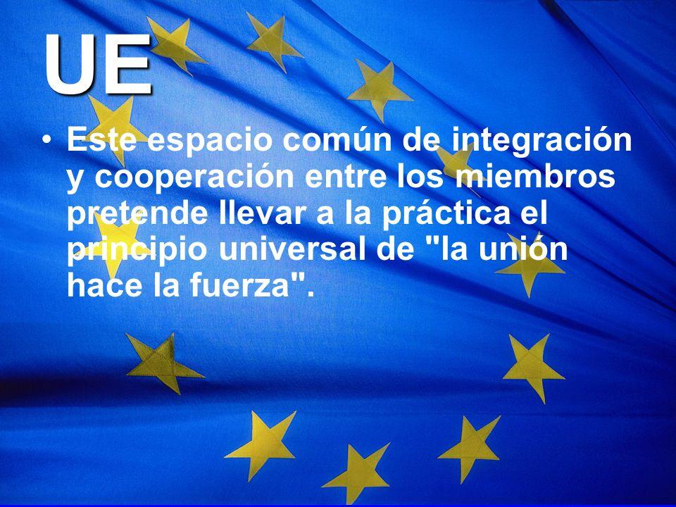 UE Este espacio común de integración y cooperación entre los miembros pretende llevar a la práctica el principio universal de