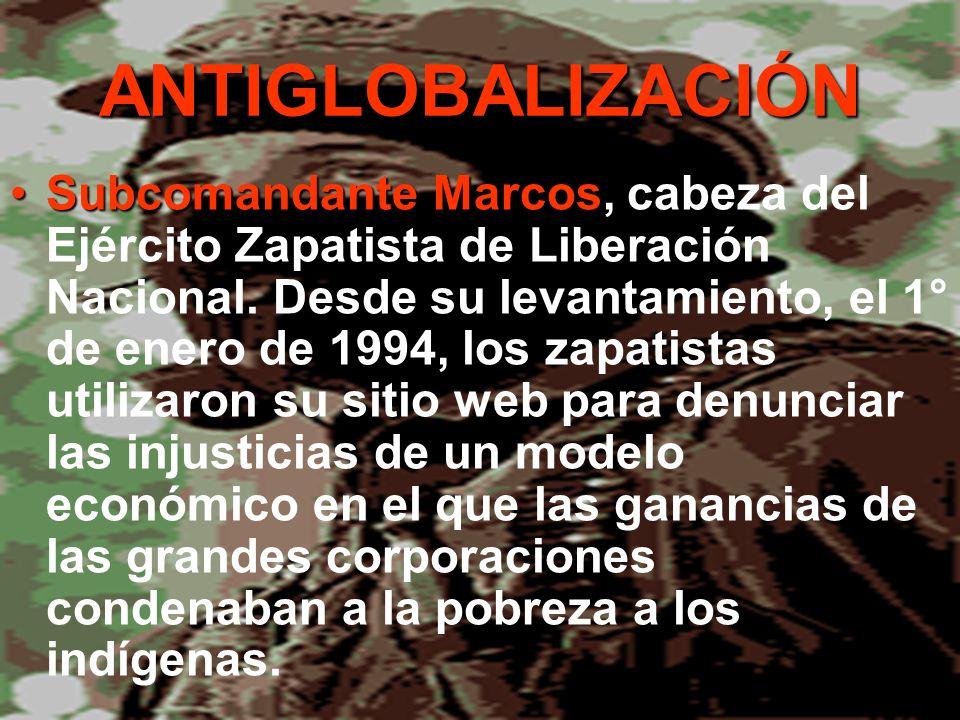 ANTIGLOBALIZACIÓN Subcomandante MarcosSubcomandante Marcos, cabeza del Ejército Zapatista de Liberación Nacional. Desde su levantamiento, el 1° de ene