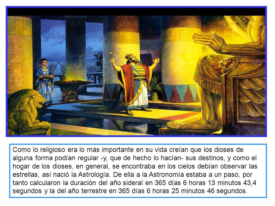 Como lo religioso era lo más importante en su vida creían que los dioses de alguna forma podían regular -y, que de hecho lo hacían- sus destinos, y como el hogar de los dioses, en general, se encontraba en los cielos debían observar las estrellas, así nació la Astrología.