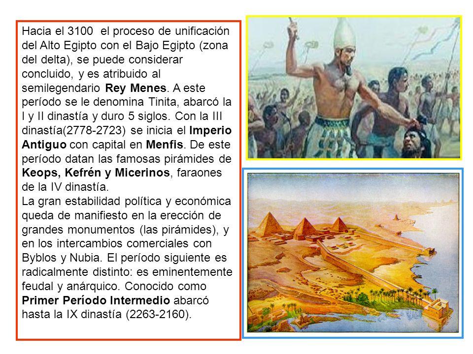 Hacia el 3100 el proceso de unificación del Alto Egipto con el Bajo Egipto (zona del delta), se puede considerar concluido, y es atribuido al semilegendario Rey Menes.