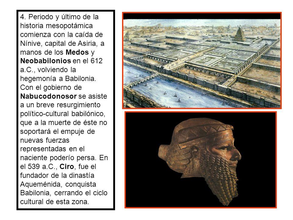 4. Periodo y último de la historia mesopotámica comienza con la caída de Nínive, capital de Asiria, a manos de los Medos y Neobabilonios en el 612 a.C