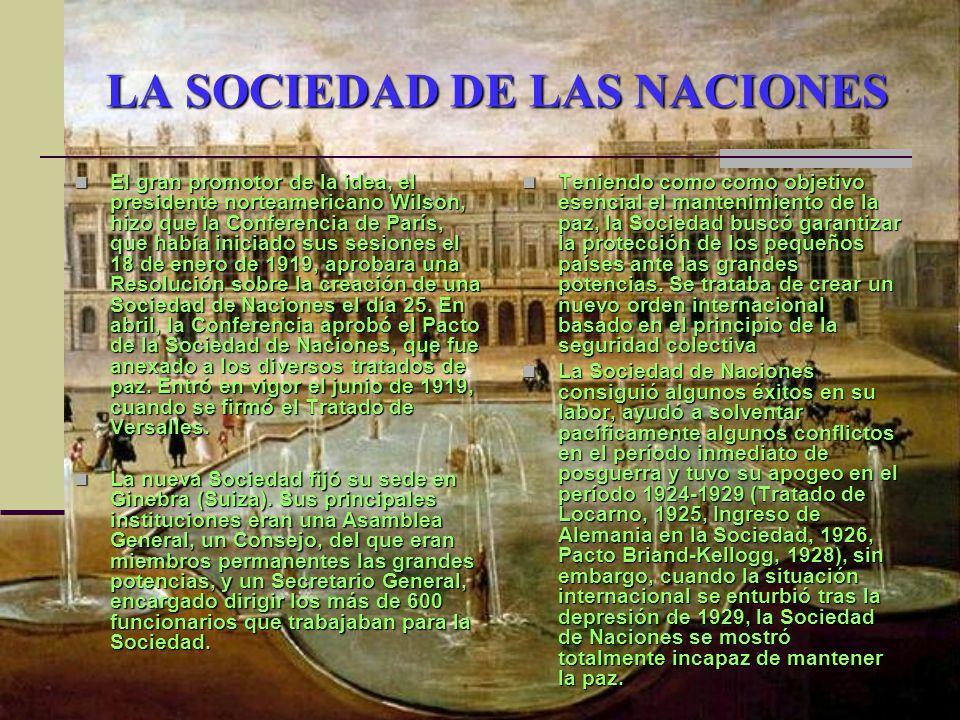 LA SOCIEDAD DE LAS NACIONES El gran promotor de la idea, el presidente norteamericano Wilson, hizo que la Conferencia de París, que había iniciado sus